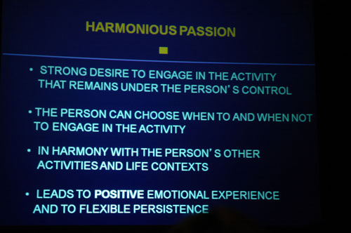 Harmonious passion manifests as a strong desire to engage in the activity that remains under the person's control. The person can choose when to and when not to engage in the activity. It is in harmony with the person's other activities and life contexts, and it leads to positive emotional experience and to flexible persistence.