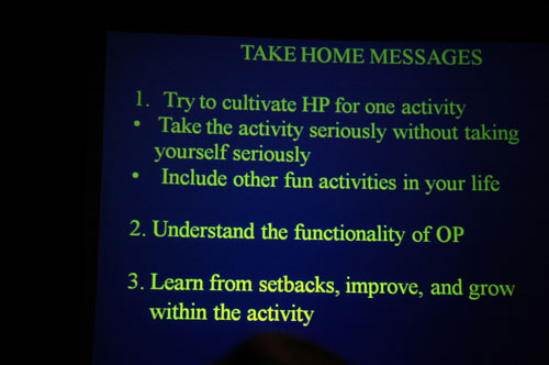 Vallerand's take home messages: Try to cultivate harmonious passion for one activity. Take the activity seriously without taking yourself seriously. Include other fun activities in your life. Understand the functionality of obsessive passion. Learn from setbacks, improve and grow within the activity.