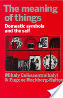 Mihaly Csikszentmihalyi & Eugene Halton, The Meaning of Things, 1981