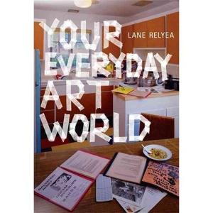 Lane Relyea, Your Everyday Art World