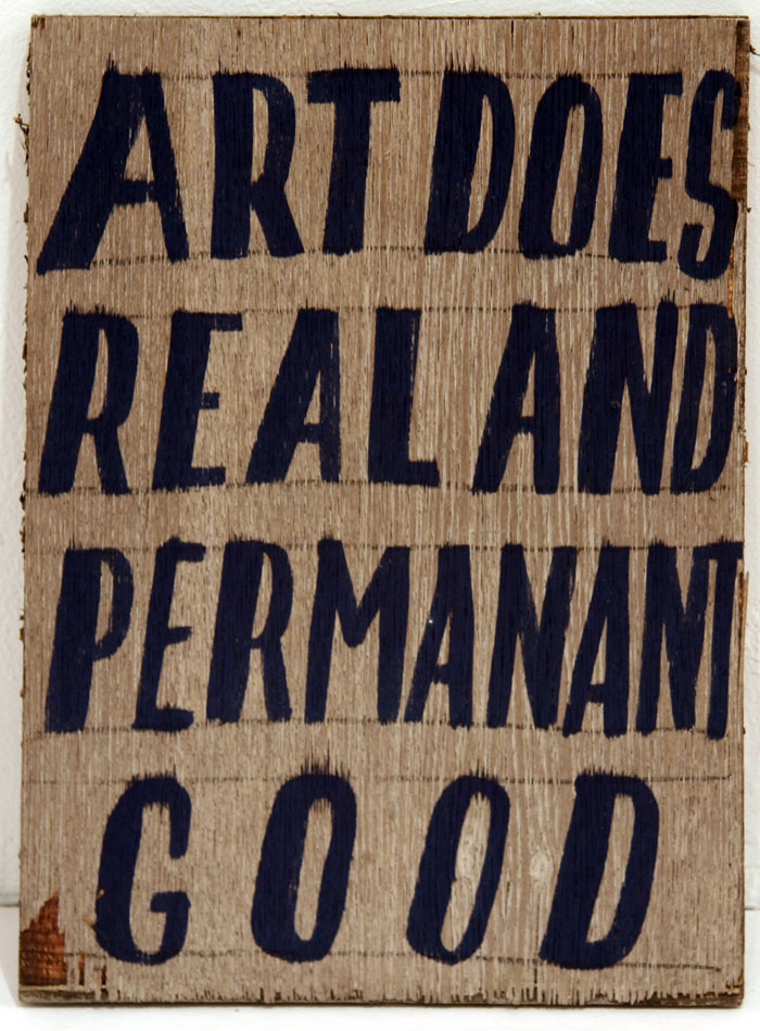 Bob and Roberta Smith, Art Does Real and Permanent Good 2011, enamel on found material, 8.5 x 12 x 1 inches