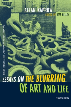 Allan Kaprow (Jeff Kelley, ed.), Essays on the Blurring of Art and Life