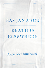 Bas Jan Ader: Death Is Elsewhere by Alexander Dumbadze