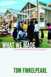 Tom Finkelpearl, What We Made: Conversations on Art and Social Cooperation // Source: Duke University Press.