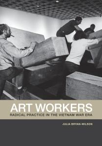 Julia Bryan-Wilson: Art Workers: Radical Practice in the Vietnam War Era