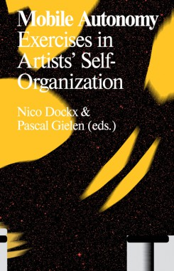 N. Dockx, P. Gielen, Mobile Autonomy - Exercises In Artists' Self-organization (Valiz), 2015