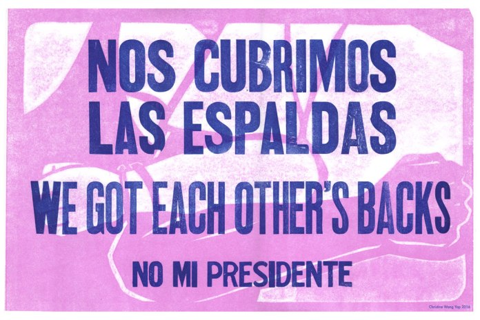 Christine Wong Yap, Nos Cubrimos Las Espaldas/We Got Each Other's Backs/No Mi Presidente, 2016, letterpress print, 12x18 inches.