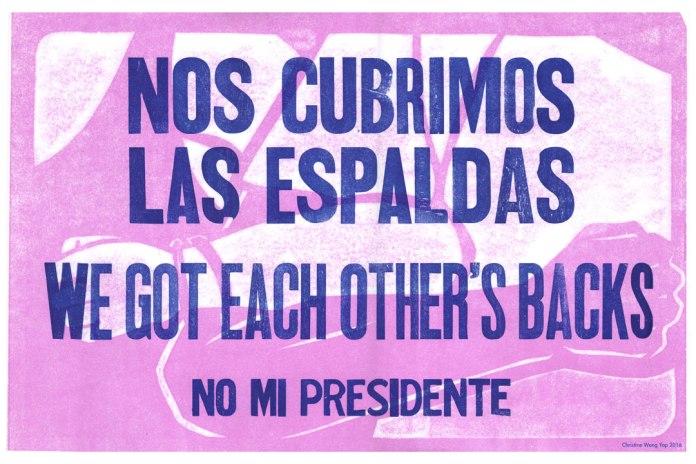 Christine Wong Yap, Nos Cubrimos Las Espaldas/We Got Each Other's Backs/No Mi Presidente, 2016, letterpress print, 12x18 inches.