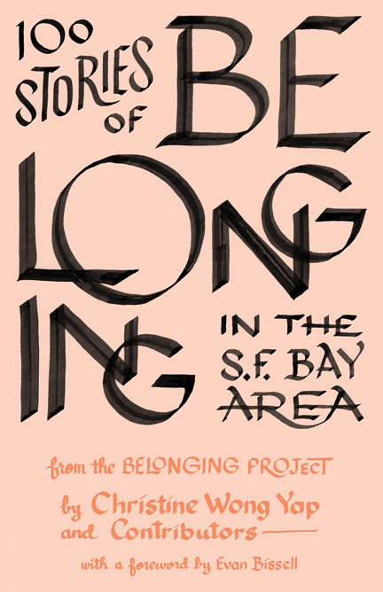 Book cover: 100 Stories of Belonging in the S.F. Bay Area, from the Belonging Project, by Christine Wong Yap & contributors. with a foreword by Evan Bissell