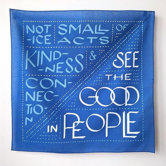 blue bandanna with calligraphy in teal and white, stating, notice small acts of kindness and connection; see the good in people