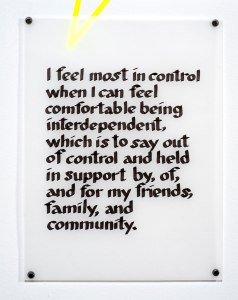 "Photo of calligraphy that reads, ""I feel most in control when I can feel comfortable being interdependent, which is to say out of control and held in support by, of, and for my friends, family and community."""